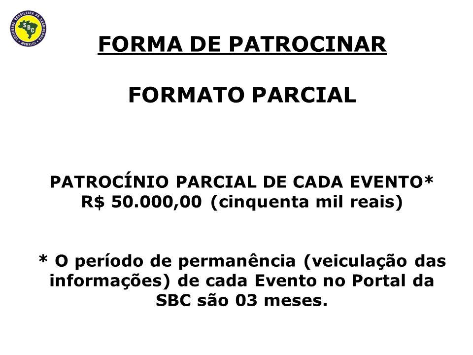 FORMA DE PATROCINAR FORMATO PARCIAL PATROCÍNIO PARCIAL DE CADA EVENTO* R$ 50.000,00 (cinquenta mil reais) * O período de permanência (veiculação das informações) de cada Evento no Portal da SBC são 03 meses.