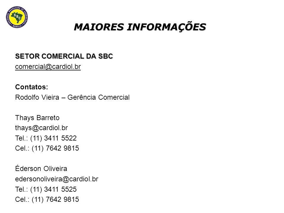 MAIORES INFORMAÇÕES SETOR COMERCIAL DA SBC comercial@cardiol.br Contatos: Rodolfo Vieira – Gerência Comercial Thays Barreto thays@cardiol.br Tel.: (11) 3411 5522 Cel.: (11) 7642 9815 Éderson Oliveira edersonoliveira@cardiol.br Tel.: (11) 3411 5525 Cel.: (11) 7642 9815