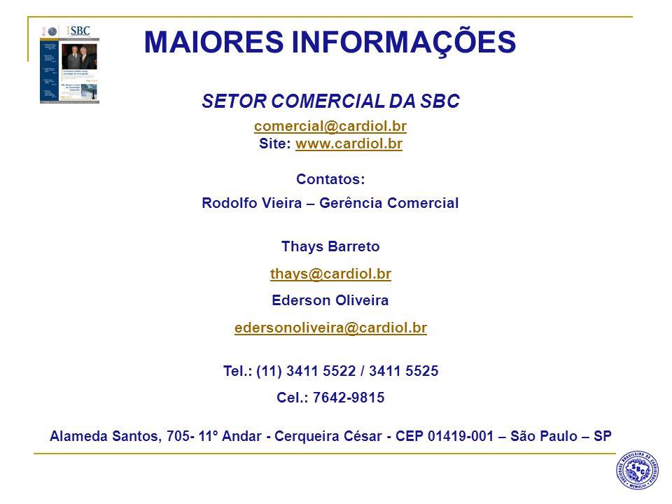 MAIORES INFORMAÇÕES SETOR COMERCIAL DA SBC comercial@cardiol.br Site: www.cardiol.brwww.cardiol.br Contatos: Rodolfo Vieira – Gerência Comercial Thays
