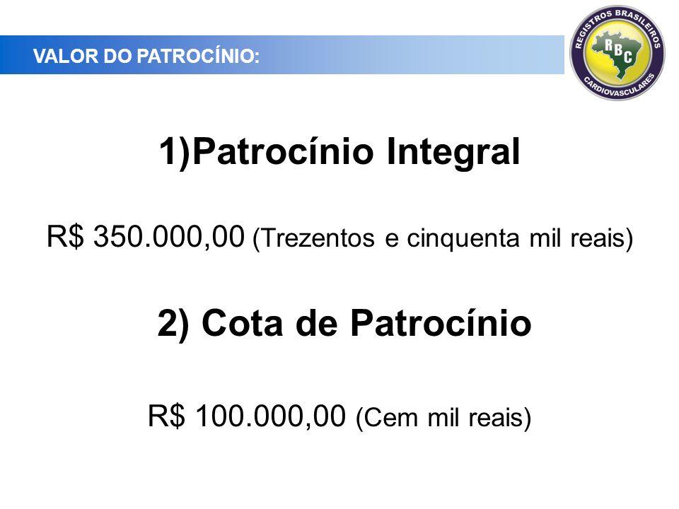 VALOR DO PATROCÍNIO: 1)Patrocínio Integral R$ 350.000,00 (Trezentos e cinquenta mil reais) 2) Cota de Patrocínio R$ 100.000,00 (Cem mil reais)