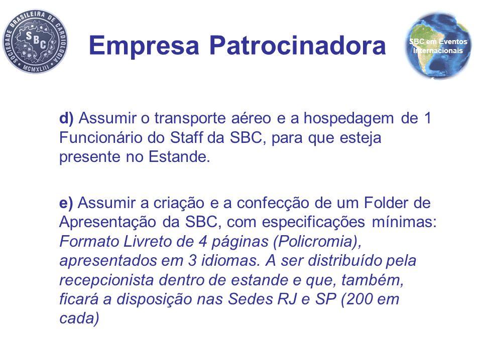d) Assumir o transporte aéreo e a hospedagem de 1 Funcionário do Staff da SBC, para que esteja presente no Estande. e) Assumir a criação e a confecção
