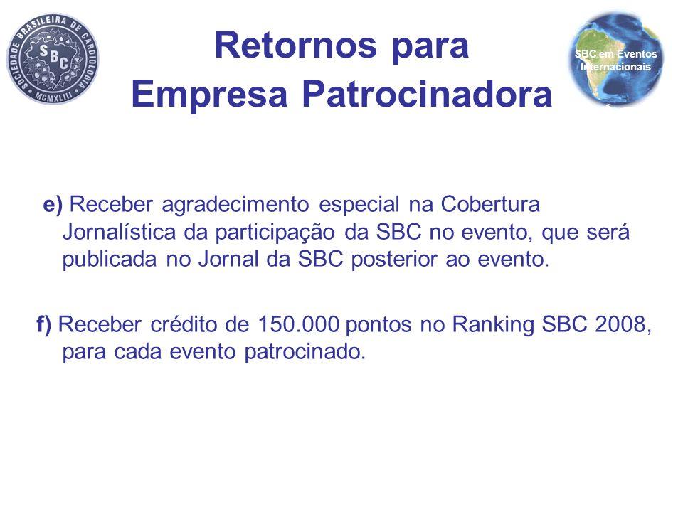 e) Receber agradecimento especial na Cobertura Jornalística da participação da SBC no evento, que será publicada no Jornal da SBC posterior ao evento.