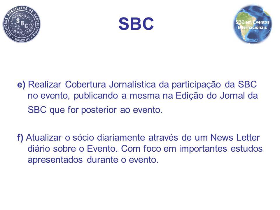 e) Realizar Cobertura Jornalística da participação da SBC no evento, publicando a mesma na Edição do Jornal da SBC que for posterior ao evento. f) Atu