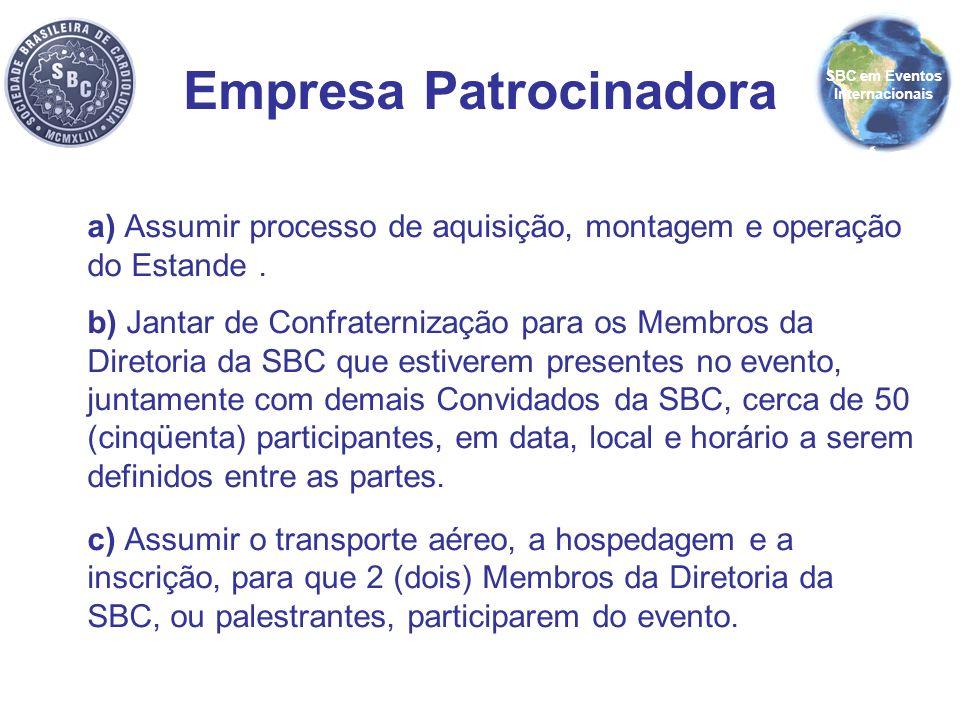 Empresa Patrocinadora a) Assumir processo de aquisição, montagem e operação do Estande. b) Jantar de Confraternização para os Membros da Diretoria da