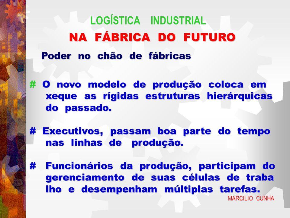 LOGÍSTICA INDUSTRIAL NA FÁBRICA DO FUTURO Poder no chão de fábricas O novo modelo de produção coloca em # O novo modelo de produção coloca em xeque as