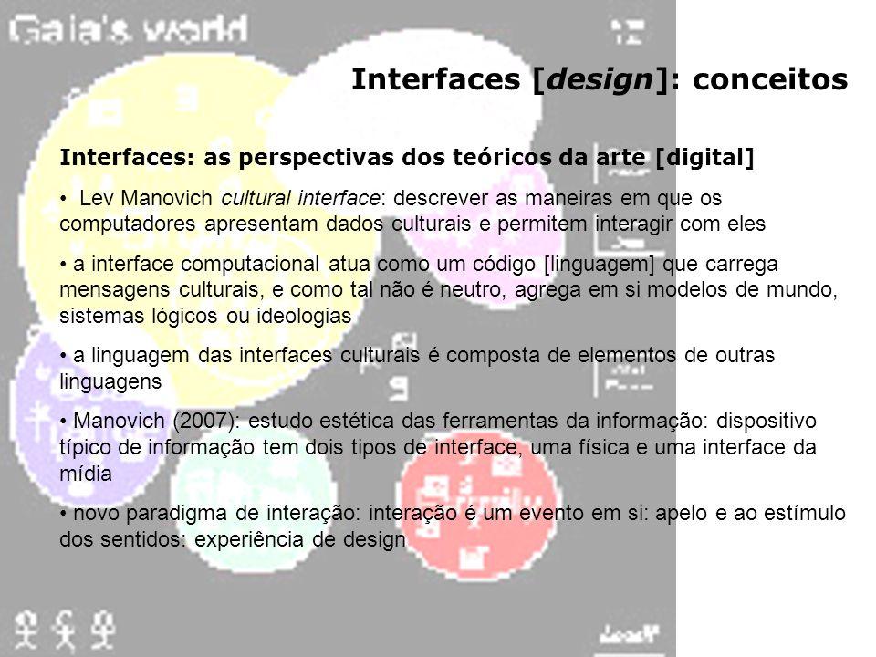 Interfaces [design]: conceitos Interfaces: as perspectivas dos teóricos da arte [digital] Lev Manovich cultural interface: descrever as maneiras em qu