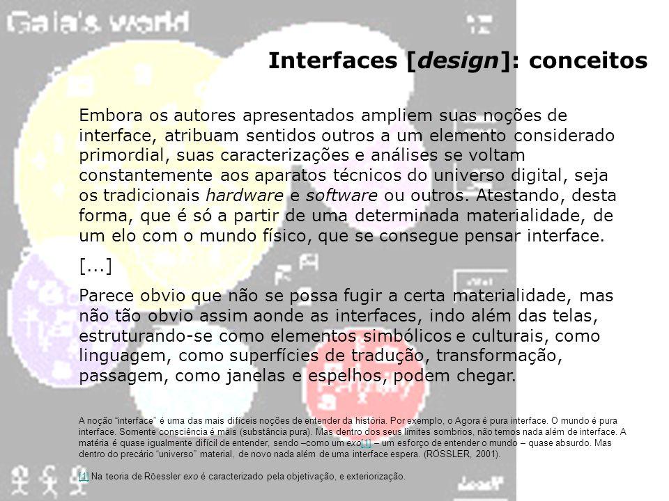 Interfaces [design]: conceitos Embora os autores apresentados ampliem suas noções de interface, atribuam sentidos outros a um elemento considerado pri