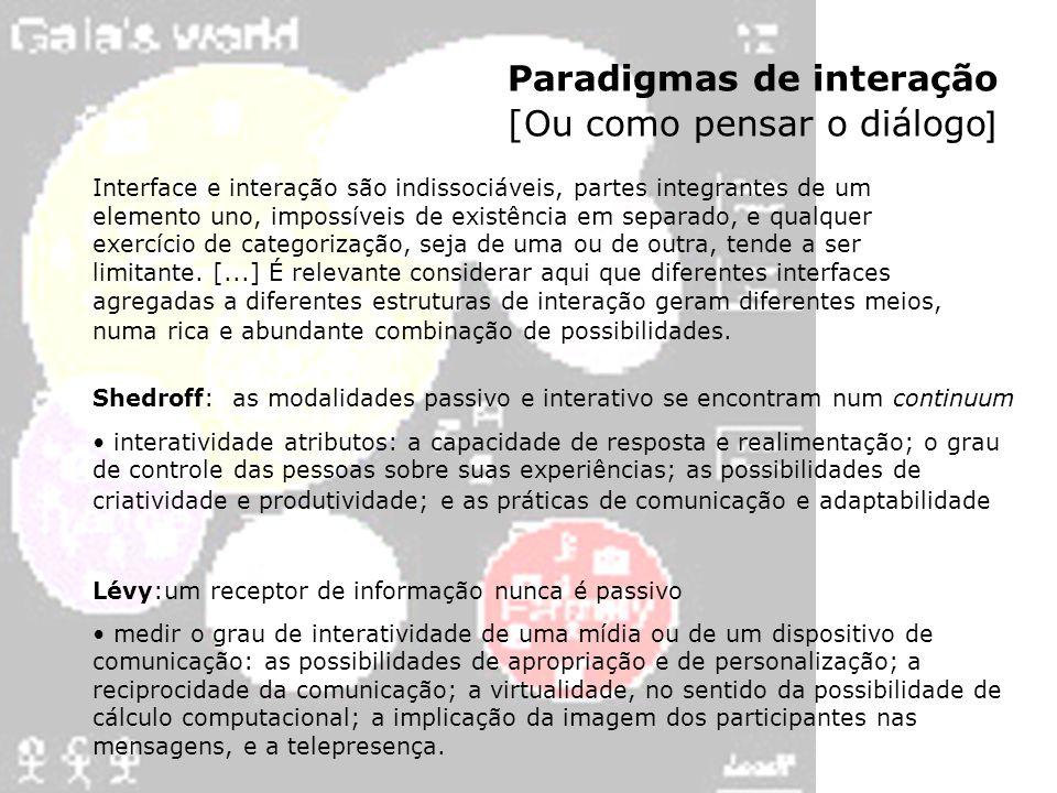 Paradigmas de interação [Ou como pensar o diálogo ] Interface e interação são indissociáveis, partes integrantes de um elemento uno, impossíveis de ex
