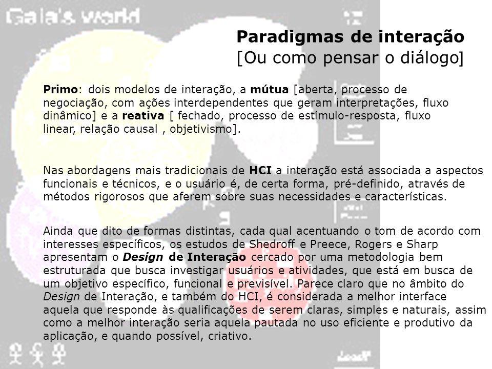 Paradigmas de interação [Ou como pensar o diálogo ] Primo: dois modelos de interação, a mútua [aberta, processo de negociação, com ações interdependen