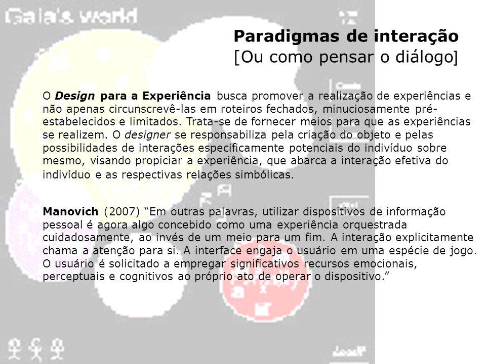Paradigmas de interação [Ou como pensar o diálogo ] O Design para a Experiência busca promover a realização de experiências e não apenas circunscrevê-