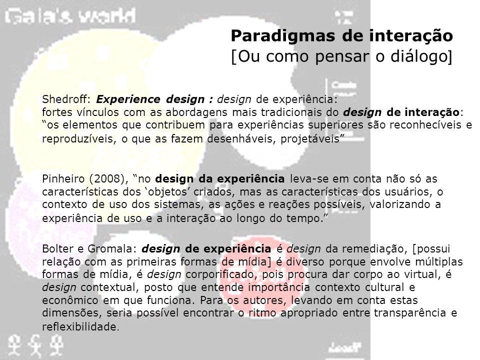 Paradigmas de interação [Ou como pensar o diálogo ] Shedroff: Experience design : design de experiência: fortes vínculos com as abordagens mais tradic