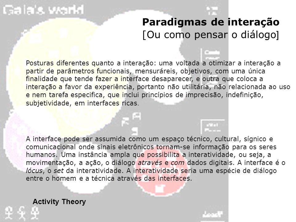 Paradigmas de interação [Ou como pensar o diálogo ] Posturas diferentes quanto a interação: uma voltada a otimizar a interação a partir de parâmetros