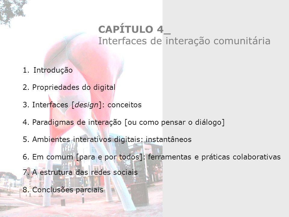 CAPÍTULO 4_ Interfaces de interação comunitária 1.Introdução 2. Propriedades do digital 3. Interfaces [design]: conceitos 4. Paradigmas de interação [