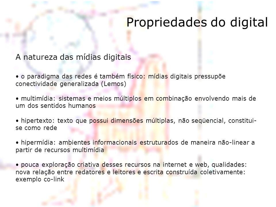 Propriedades do digital A natureza das mídias digitais o paradigma das redes é também físico: mídias digitais pressupõe conectividade generalizada (Le