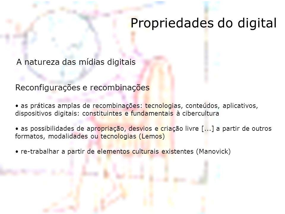 Propriedades do digital Reconfigurações e recombinações as práticas amplas de recombinações: tecnologias, conteúdos, aplicativos, dispositivos digitai