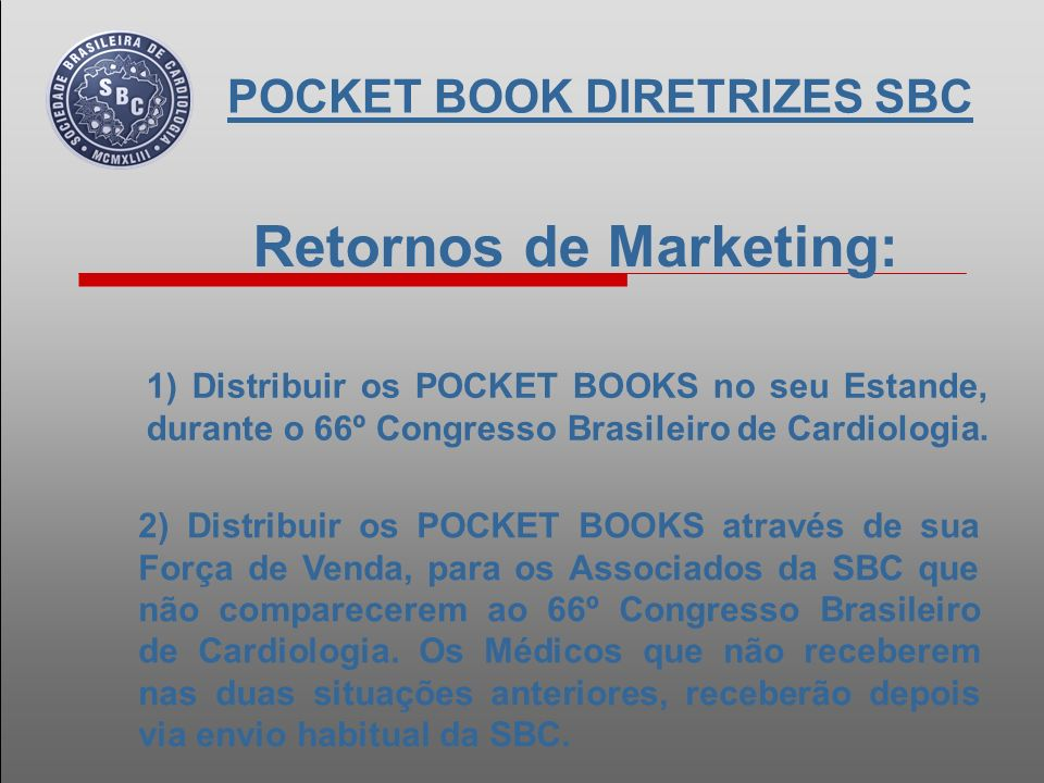Retornos de Marketing: 1) Distribuir os POCKET BOOKS no seu Estande, durante o 66º Congresso Brasileiro de Cardiologia.