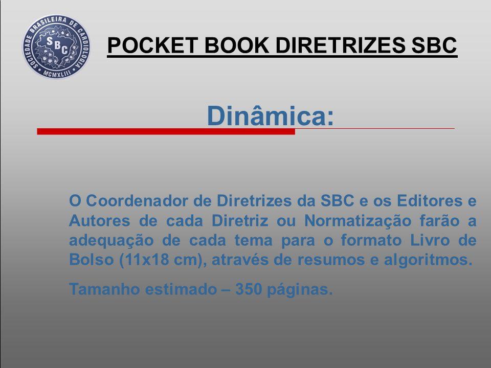 Dinâmica: A Edição 2011 do PROJETO POCKET BOOK DIRETRIZES SBC terá uma tiragem de 15.000 (quinze mil) exemplares, assim distribuídos: 11.000 – Distribuídos para os Associados (adimplentes) da SBC.
