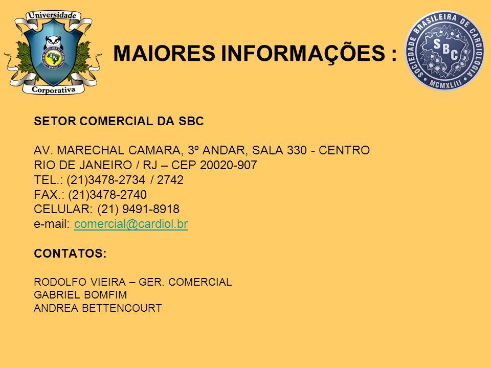 MAIORES INFORMAÇÕES : SETOR COMERCIAL DA SBC AV. MARECHAL CAMARA, 3º ANDAR, SALA 330 - CENTRO RIO DE JANEIRO / RJ – CEP 20020-907 TEL.: (21)3478-2734