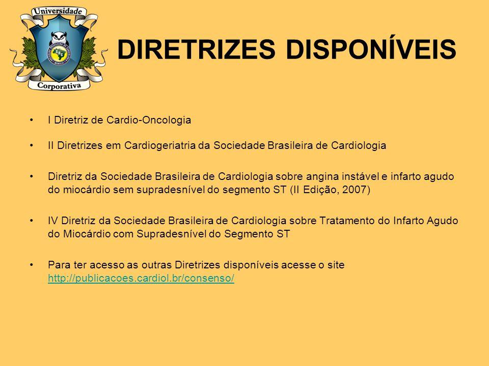 DIRETRIZES DISPONÍVEIS I Diretriz de Cardio-Oncologia II Diretrizes em Cardiogeriatria da Sociedade Brasileira de Cardiologia Diretriz da Sociedade Br