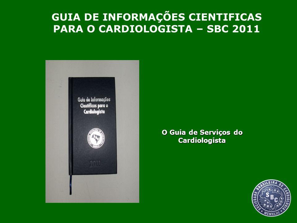 O Guia de Serviços do Cardiologista GUIA DE INFORMAÇÕES CIENTIFICAS PARA O CARDIOLOGISTA – SBC 2011