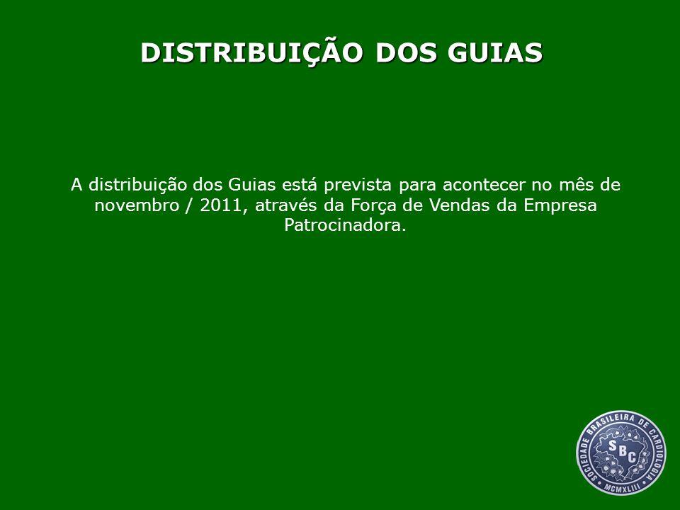 DISTRIBUIÇÃO DOS GUIAS A distribuição dos Guias está prevista para acontecer no mês de novembro / 2011, através da Força de Vendas da Empresa Patrocin