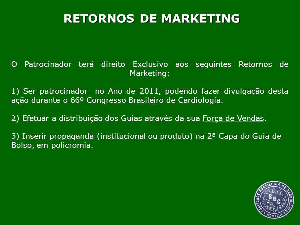 RETORNOS DE MARKETING O Patrocinador terá direito Exclusivo aos seguintes Retornos de Marketing: 1) Ser patrocinador no Ano de 2011, podendo fazer div