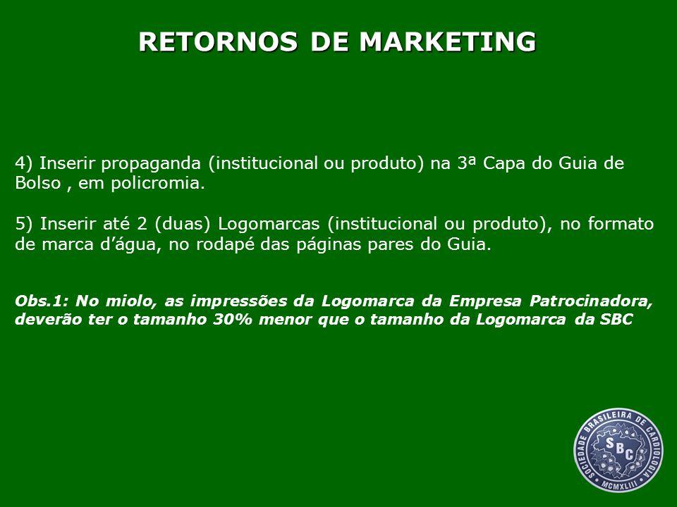 RETORNOS DE MARKETING 4) Inserir propaganda (institucional ou produto) na 3ª Capa do Guia de Bolso, em policromia. 5) Inserir até 2 (duas) Logomarcas