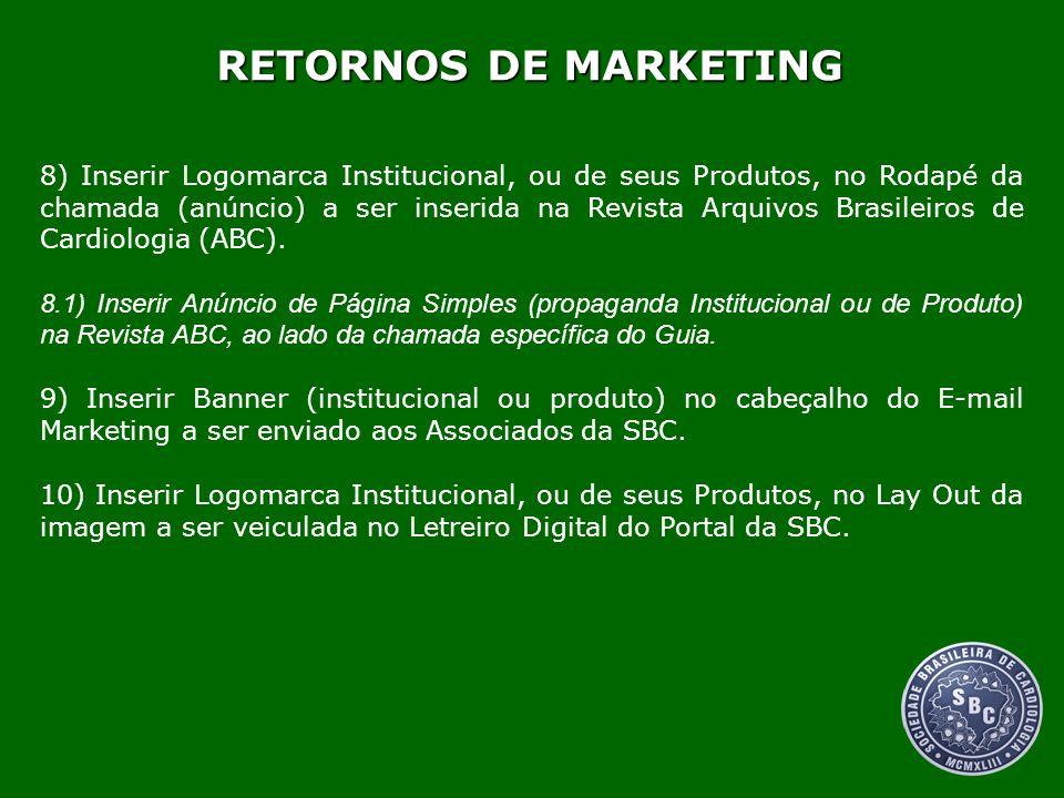 RETORNOS DE MARKETING 8) Inserir Logomarca Institucional, ou de seus Produtos, no Rodapé da chamada (anúncio) a ser inserida na Revista Arquivos Brasi