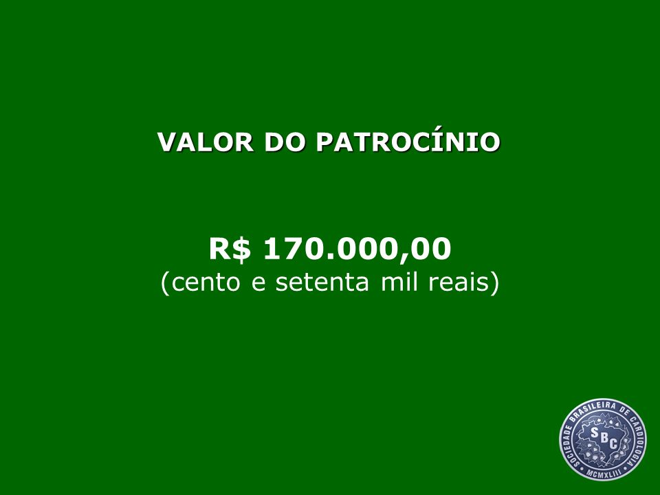VALOR DO PATROCÍNIO R$ 170.000,00 (cento e setenta mil reais)