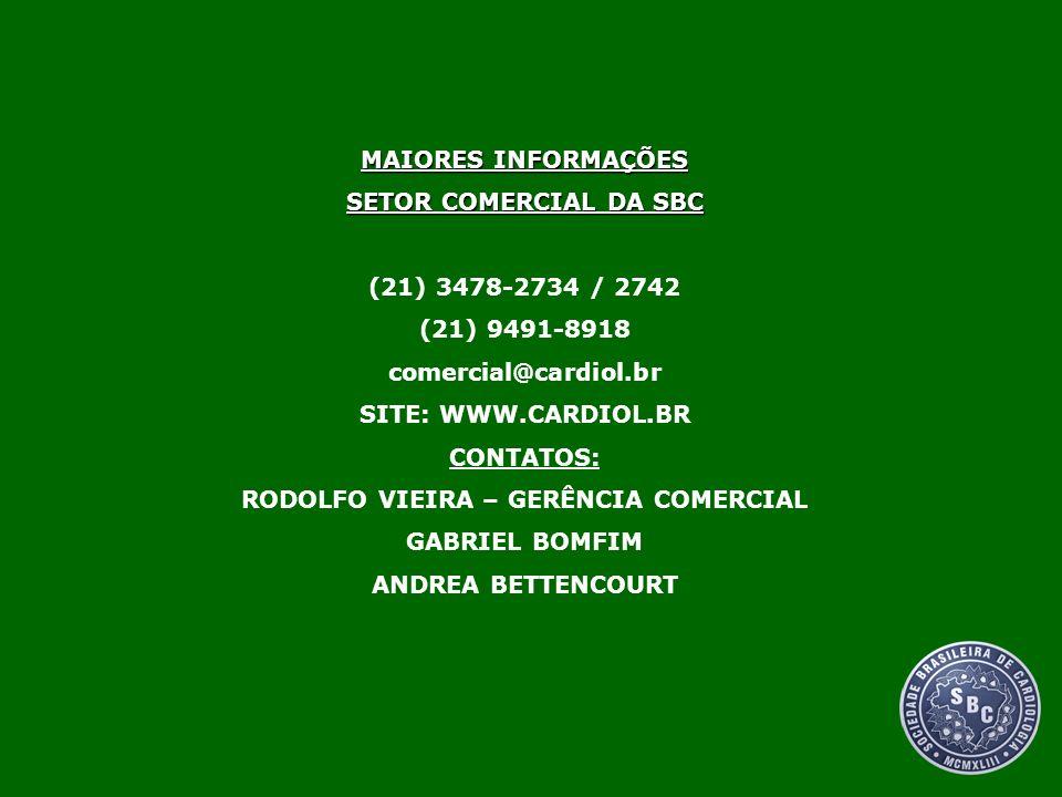 MAIORES INFORMAÇÕES SETOR COMERCIAL DA SBC (21) 3478-2734 / 2742 (21) 9491-8918 comercial@cardiol.br SITE: WWW.CARDIOL.BR CONTATOS: RODOLFO VIEIRA – G