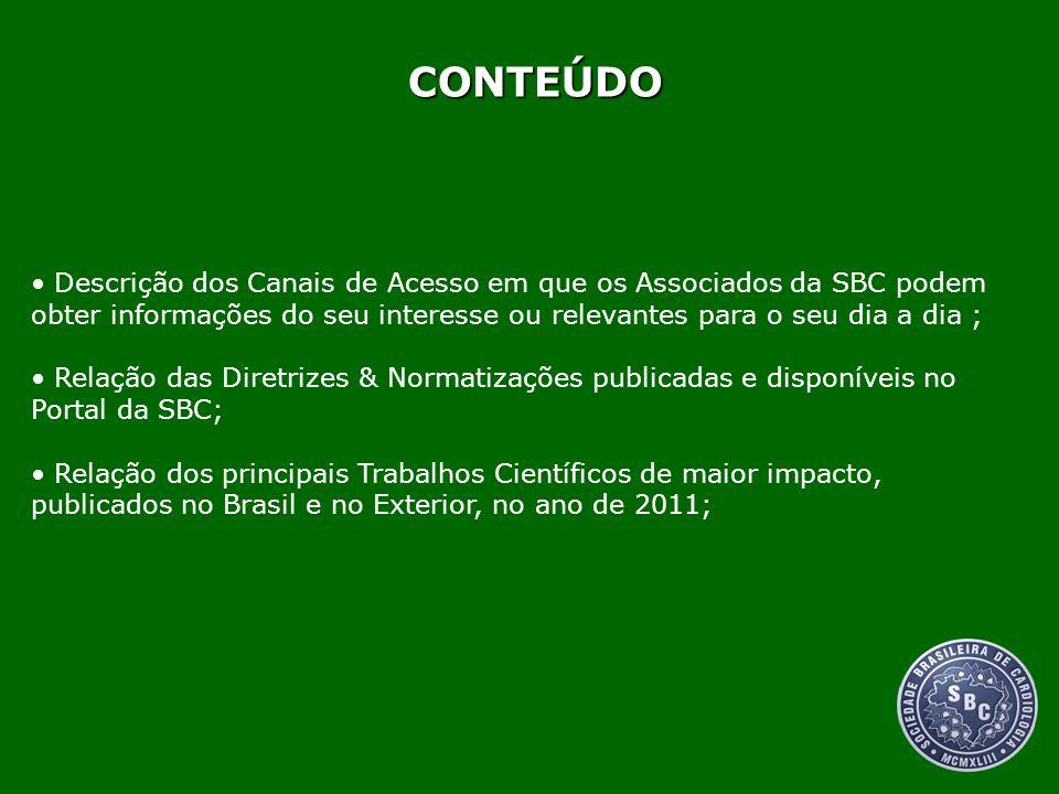 CONTEÚDO Descrição dos Canais de Acesso em que os Associados da SBC podem obter informações do seu interesse ou relevantes para o seu dia a dia ; Rela
