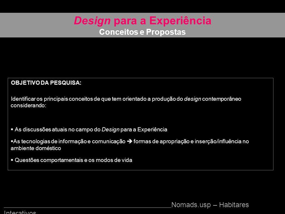 OBJETIVO DA PESQUISA: Identificar os principais conceitos de que tem orientado a produção do design contemporâneo considerando: As discussões atuais n