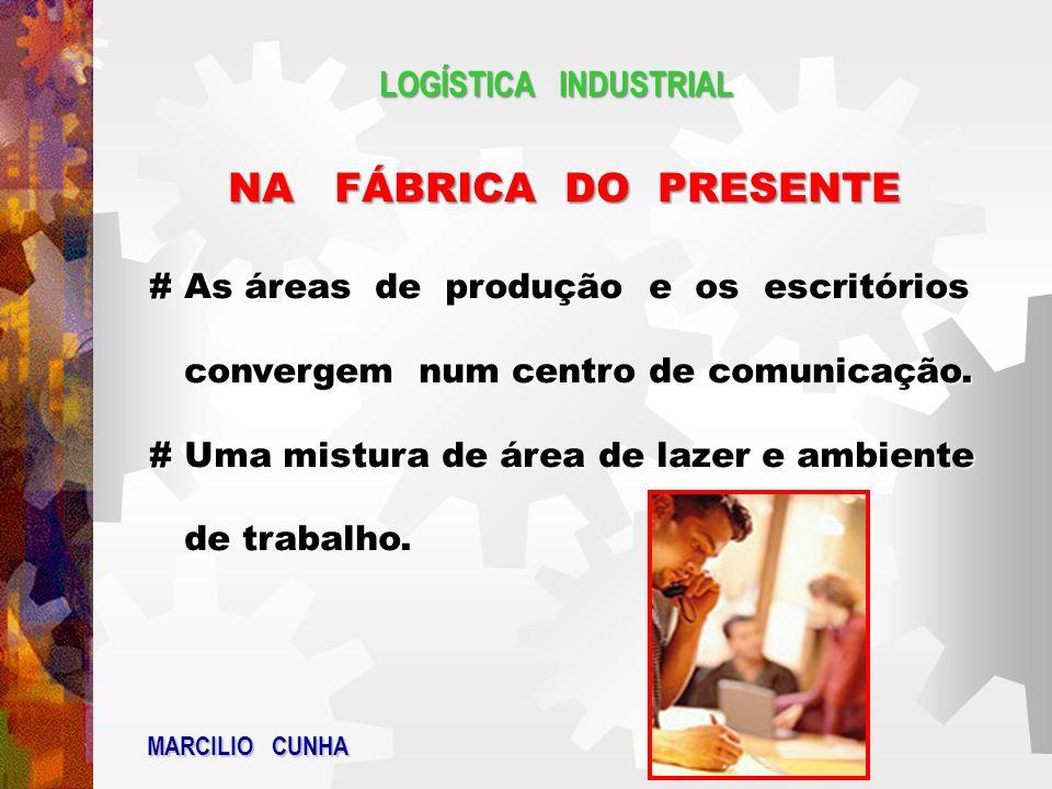 LOGÍSTICA INDUSTRIAL NA FÁBRICA DO PRESENTE # A idéia é que a informação flua livremente pela fábrica.