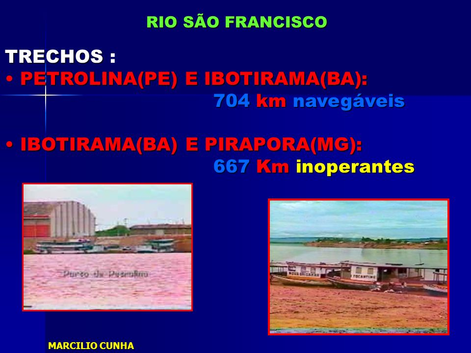 TRECHOS TRECHOS : PETROLINA(PE) E IBOTIRAMA(BA): 704km navegáveis 704 km navegáveis IBOTIRAMA(BA) E PIRAPORA(MG): IBOTIRAMA(BA) E PIRAPORA(MG): 667Km