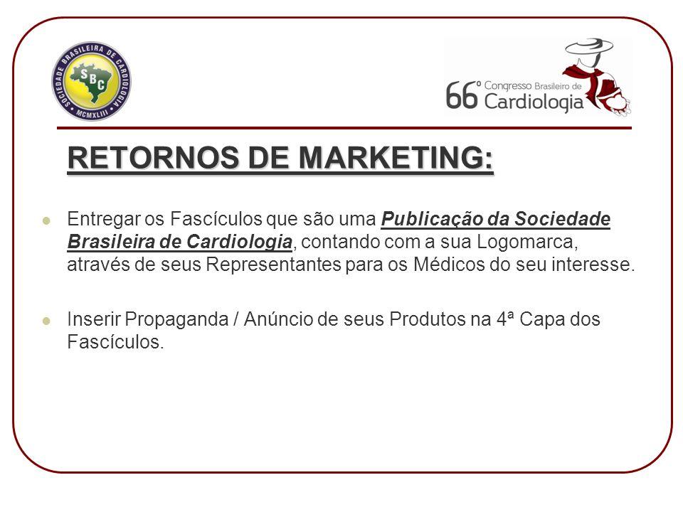 RETORNOS DE MARKETING: Entregar os Fascículos que são uma Publicação da Sociedade Brasileira de Cardiologia, contando com a sua Logomarca, através de seus Representantes para os Médicos do seu interesse.