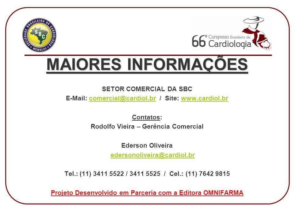 MAIORES INFORMAÇÕES SETOR COMERCIAL DA SBC E-Mail: comercial@cardiol.br / Site: www.cardiol.brcomercial@cardiol.brwww.cardiol.br Contatos: Rodolfo Vieira – Gerência Comercial Ederson Oliveira edersonoliveira@cardiol.br Tel.: (11) 3411 5522 / 3411 5525 / Cel.: (11) 7642 9815 Projeto Desenvolvido em Parceria com a Editora OMNIFARMA