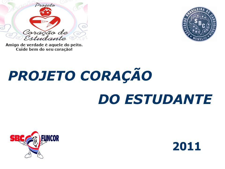 PROJETO CORAÇÃO DO ESTUDANTE 2011 Amigo de verdade é aquele do peito. Cuide bem do seu coração!