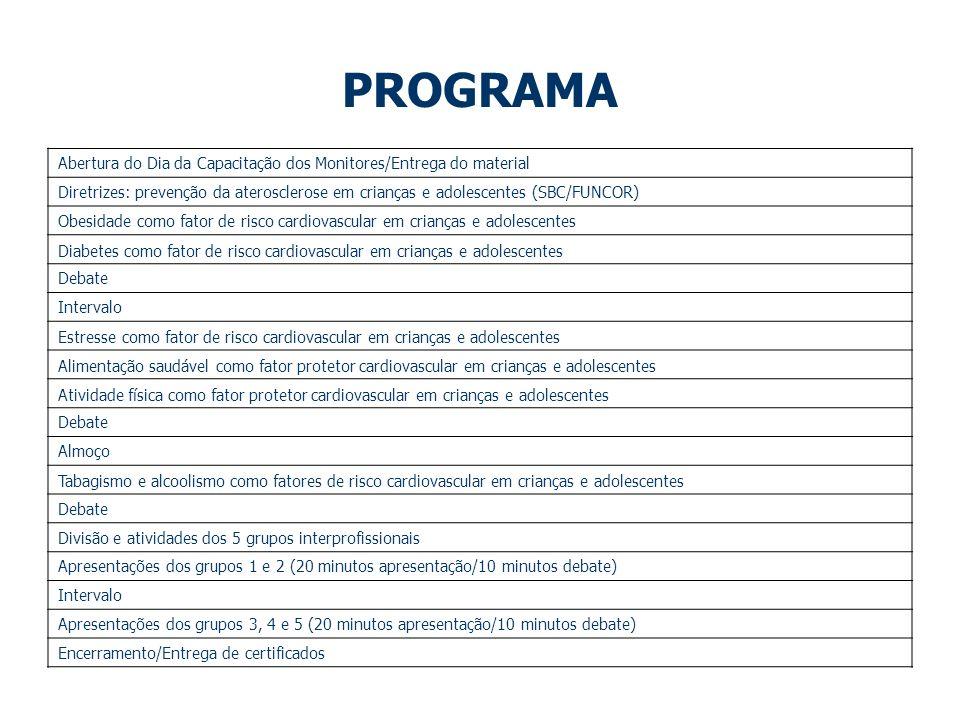 PROGRAMA Abertura do Dia da Capacitação dos Monitores/Entrega do material Diretrizes: prevenção da aterosclerose em crianças e adolescentes (SBC/FUNCO