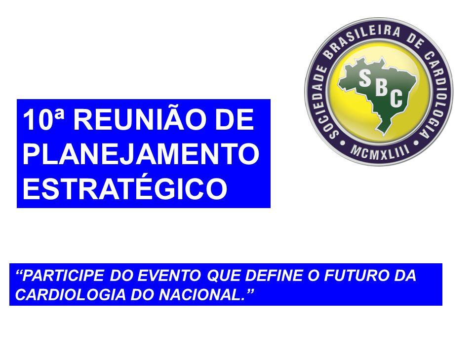 10ª REUNIÃO DE PLANEJAMENTO ESTRATÉGICO PARTICIPE DO EVENTO QUE DEFINE O FUTURO DA CARDIOLOGIA DO NACIONAL.