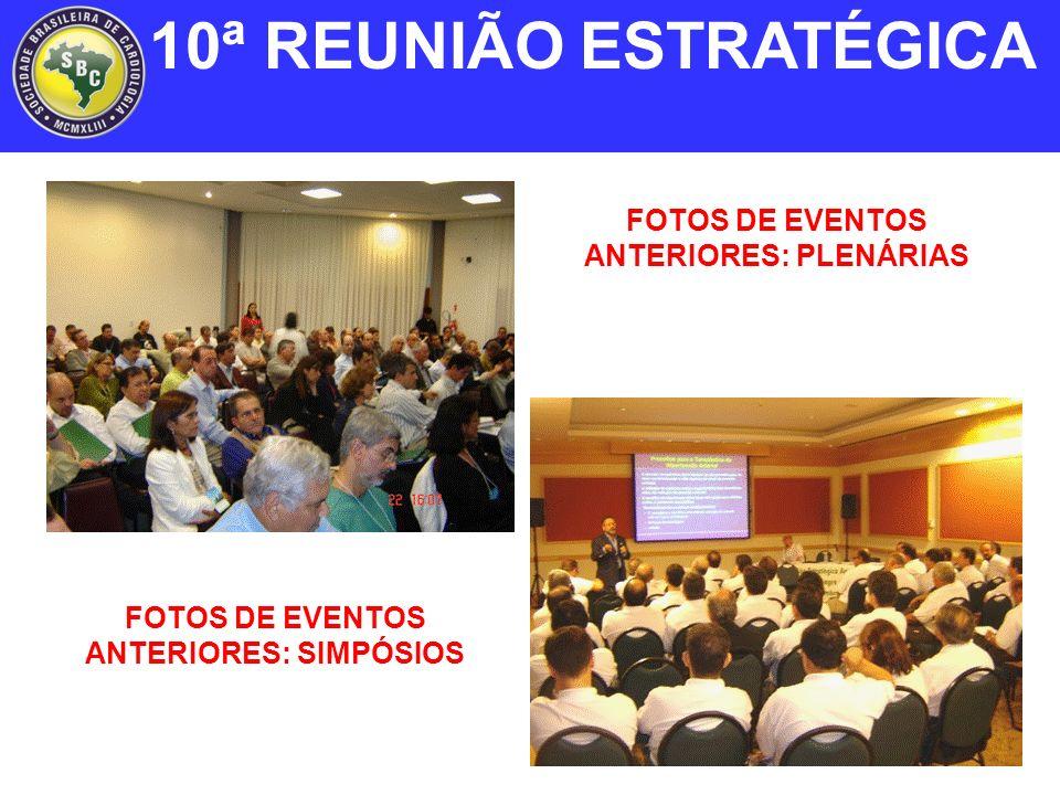 FOTOS DE EVENTOS ANTERIORES: PLENÁRIAS FOTOS DE EVENTOS ANTERIORES: SIMPÓSIOS 10ª REUNIÃO ESTRATÉGICA