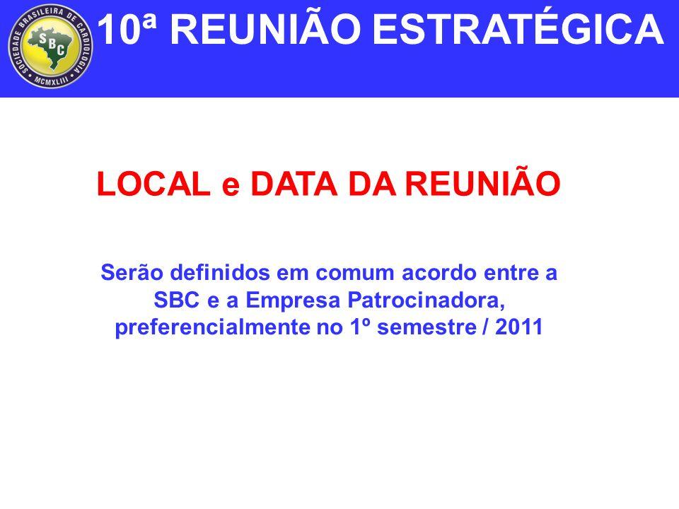 Serão definidos em comum acordo entre a SBC e a Empresa Patrocinadora, preferencialmente no 1º semestre / 2011 LOCAL e DATA DA REUNIÃO 10ª REUNIÃO ESTRATÉGICA