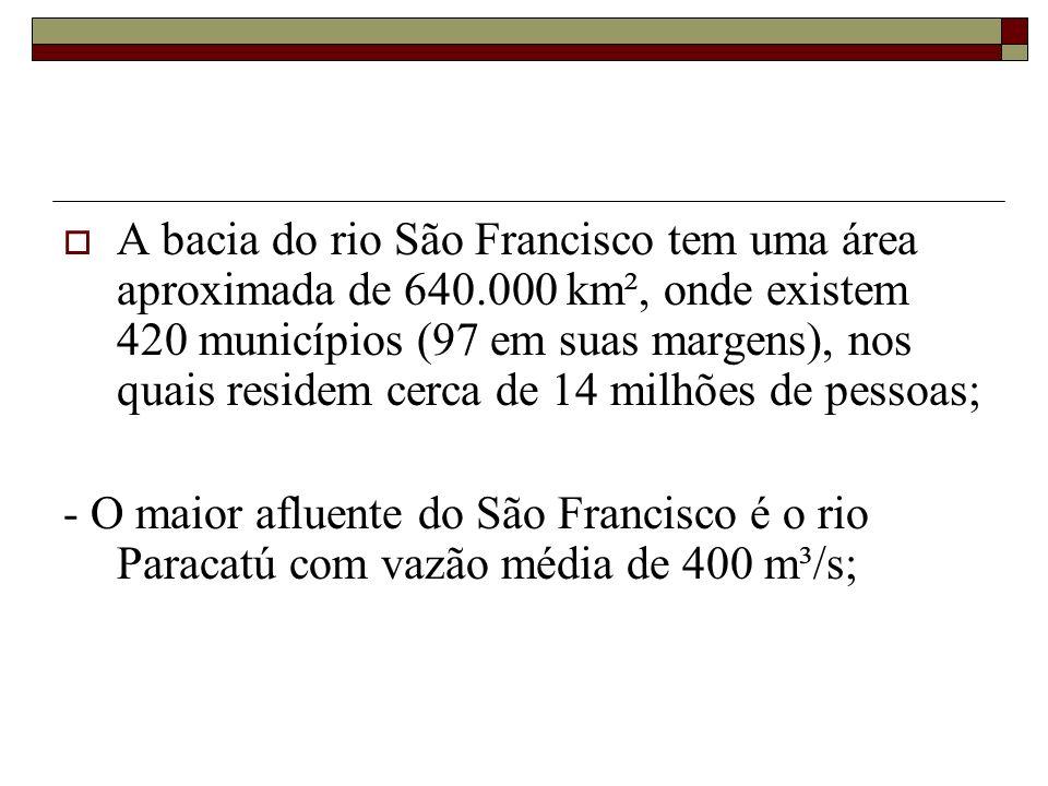A bacia do rio São Francisco tem uma área aproximada de 640.000 km², onde existem 420 municípios (97 em suas margens), nos quais residem cerca de 14 m