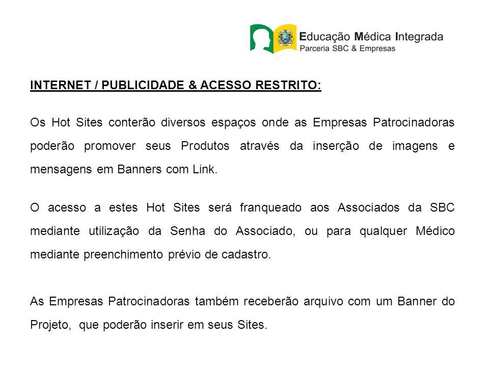 INTERNET / PUBLICIDADE & ACESSO RESTRITO: Os Hot Sites conterão diversos espaços onde as Empresas Patrocinadoras poderão promover seus Produtos através da inserção de imagens e mensagens em Banners com Link.