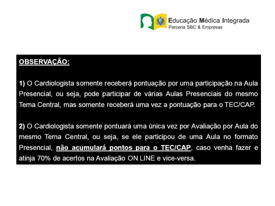 OBSERVAÇÃO: 1) O Cardiologista somente receberá pontuação por uma participação na Aula Presencial, ou seja, pode participar de várias Aulas Presenciais do mesmo Tema Central, mas somente receberá uma vez a pontuação para o TEC/CAP.
