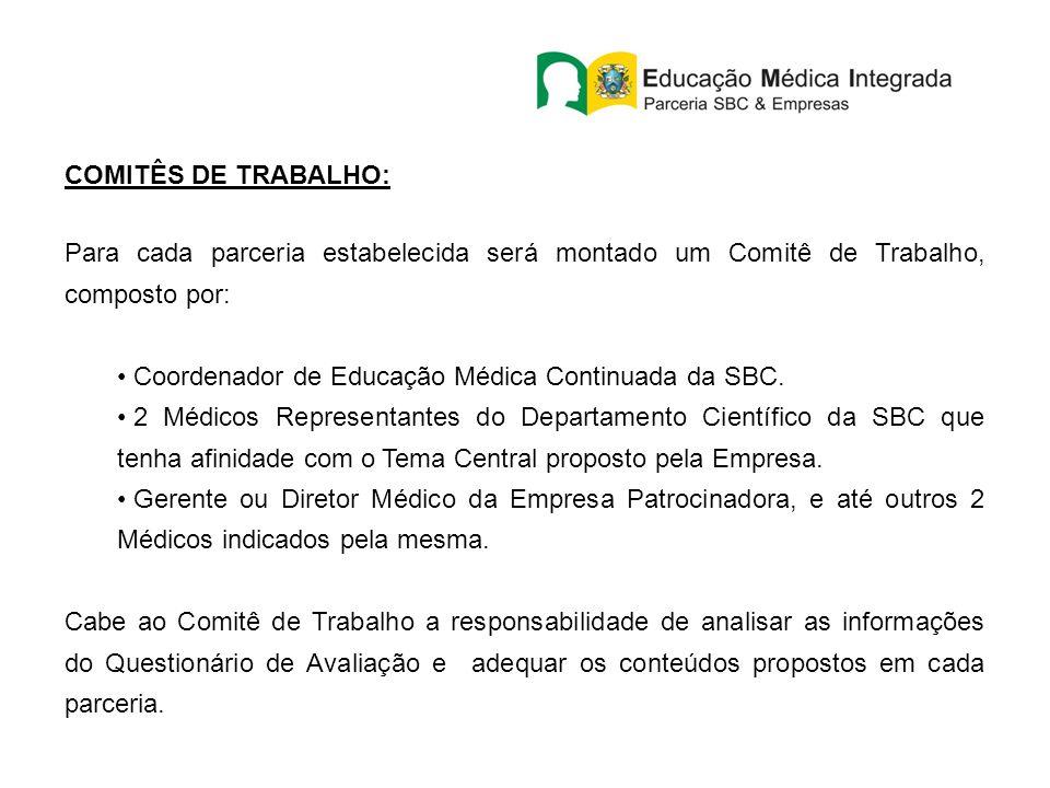 COMITÊS DE TRABALHO: Para cada parceria estabelecida será montado um Comitê de Trabalho, composto por: Coordenador de Educação Médica Continuada da SBC.