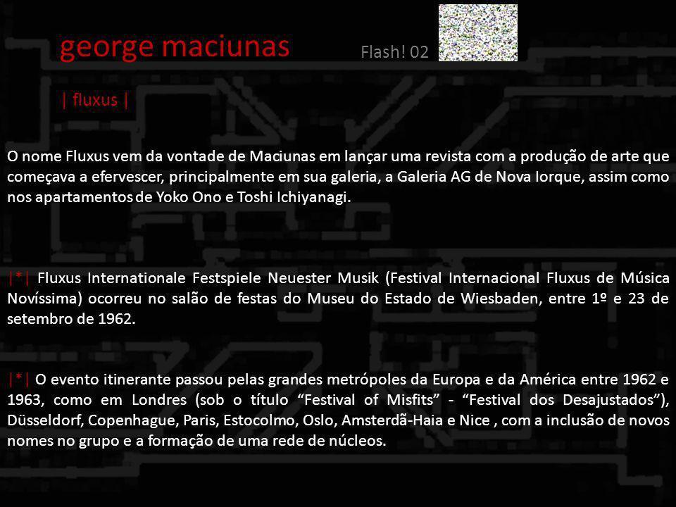 O nome Fluxus vem da vontade de Maciunas em lançar uma revista com a produção de arte que começava a efervescer, principalmente em sua galeria, a Gale