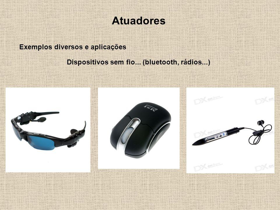 Atuadores Exemplos diversos e aplicações Dispositivos sem fio... (bluetooth, rádios...)