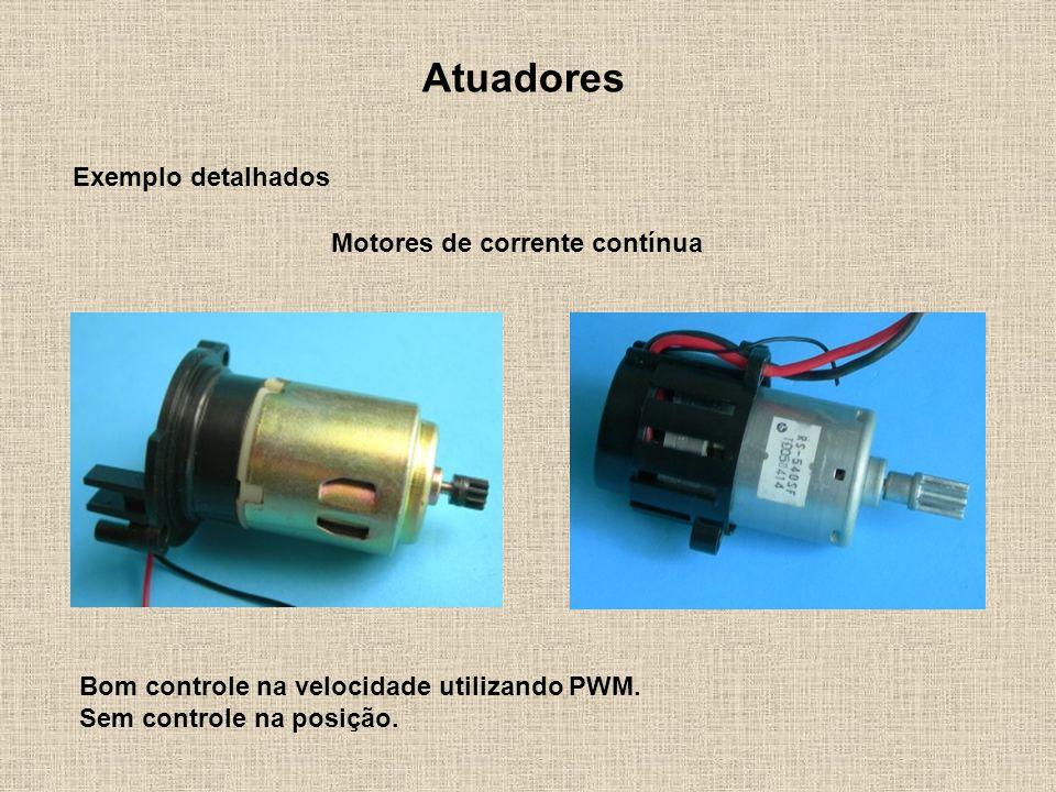 Atuadores Exemplo detalhados Motores de corrente contínua Bom controle na velocidade utilizando PWM. Sem controle na posição.