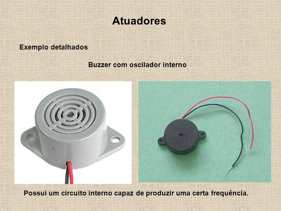 Atuadores Exemplo detalhados Buzzer com oscilador interno Possui um circuito interno capaz de produzir uma certa frequência.