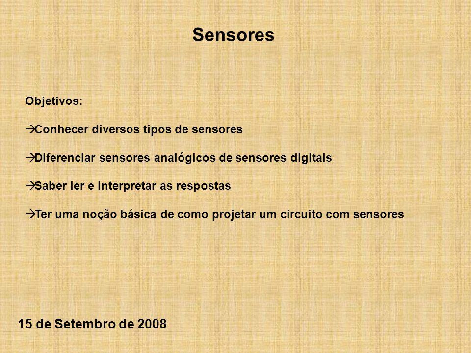 Sensores Objetivos: Conhecer diversos tipos de sensores Diferenciar sensores analógicos de sensores digitais Saber ler e interpretar as respostas Ter